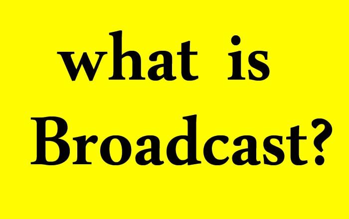 Broadcast چیست؟
